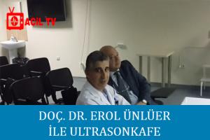 DOÇ. DR. EROL ÜNLÜER İLE ULTRASONKAFE